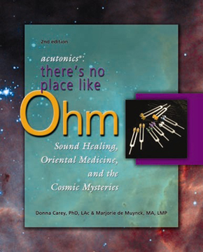 Acutonics: There's No Place Like Ohm Sound Healing, Oriental Medicine, and the Cosmic Mysteries
