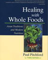 Healing with Whole Foods: Oriental Traditions & Modern Nutrition